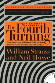The Fourth Turning - What the Cycles of History Tell Us About America's Next Rendezvous with Destiny ebook by William Strauss, Neil Howe