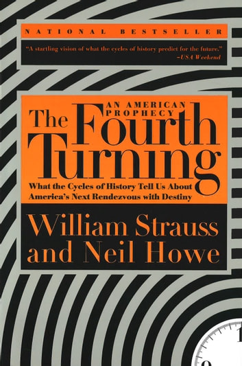 The Fourth Turning - What the Cycles of History Tell Us About America's Next Rendezvous with Destiny ebook by William Strauss,Neil Howe