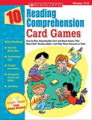 10 Reading Comprehension Card Games: Easy-to-Play, Reproducible Card and Board Games That Boost Kids' Reading Skills-and Help Them Succeed on Tests ebook by Richard, Elaine
