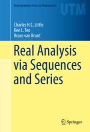 Real Analysis via Sequences and Series ebook by Charles Little,Teo Kee,Bruce van Brunt
