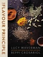 The Flavour Principle - Enticing Your Senses With Food and Drink ebook by Lucy Waverman, Beppi Crosariol