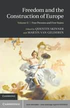 Freedom and the Construction of Europe: Volume 2, Free Persons and Free States ebook by Quentin Skinner, Martin van Gelderen