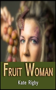 Fruit Woman ebook by Kate Rigby