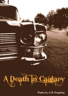 A Death In Calgary ebook by Mary Daugherty