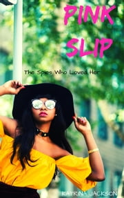 Pink Slip - The Spies Who Loved Her, #1 ebook by Katrina Jackson