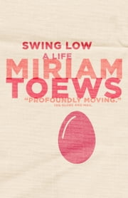 Swing Low - A Life ebook by Miriam Toews
