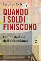 Quando i soldi finiscono. La fine dell'età dell'abbondanza ebook by Stephen D. King