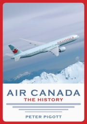 Air Canada - The History ebook by Peter Pigott