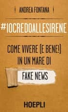 Io credo alle sirene - Come vivere (e bene!) in un mare di fake news eBook by Andrea Fontana