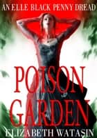 Poison Garden - The Elle Black Penny Dreads, #2 ebook by Elizabeth Watasin