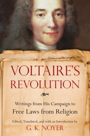 Voltaire's Revolution - Writings from His Campaign to Free Laws from Religion ebook by G.K. Noyer,G.K. Noyer,G.K. Noyer