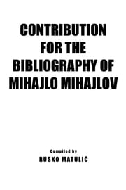 Contribution For The Bibliography of Mihajlo Mijahlov ebook by Rusko Matulic