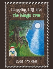 Laughing Lily and The Magic Tree ebook by Susie O'Donnell