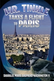 Mr. Tinkle Takes a Flight to Paris ebook by Sharalee Marie Shepherd Washington II