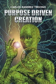Purpose Driven Creation ebook by Carlos Ramirez Trevino