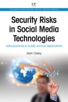 Security Risks in Social Media Technologies ebook by Alan Oxley