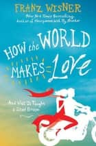 How the World Makes Love ebook by Franz Wisner