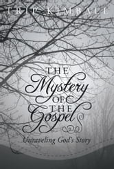 The Mystery of the Gospel - Unraveling God's Story ebook by Trip Kimball