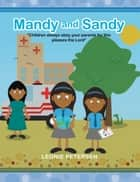 "Mandy and Sandy - ""Children always obey your parents for this pleases the Lord"" ebook by Leonie Petersen"