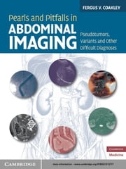 Pearls and Pitfalls in Abdominal Imaging - Pseudotumors, Variants and Other Difficult Diagnoses ebook by Fergus V. Coakley, MD