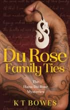 Du Rose Family Ties ebook by K T Bowes