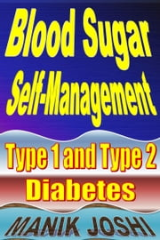 Blood Sugar Self-management: Type 1 and Type 2 Diabetes ebook by Manik Joshi