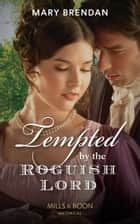 Tempted By The Roguish Lord (Mills & Boon Historical) ebook by Mary Brendan