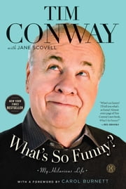 What's So Funny? - My Hilarious Life ebook by Tim Conway,Jane Scovell,Carol Burnett