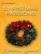 Christmas Passions ebook by Catherine Spencer
