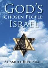 God's Chosen People: Israel ebook by Adamuel Ben Israel