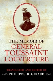 The Memoir of Toussaint Louverture ebook by Philippe R. Girard