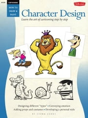 Cartooning: Character Design - Learn the art of cartooning step by step ebook by Sherm Cohen