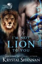 I'm Not Lion To You - Soulmate Shifters World ebook by