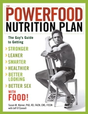 The Powerfood Nutrition Plan - The Guy's Guide to Getting Stronger, Leaner, Smarter, Healthier, Better Looking, Better Sex--with Food! ebook by Susan Kleiner, Jeff O'Connell
