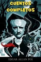 Cuentos completos ebook by Edgar Allan Poe