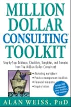 Million Dollar Consulting Toolkit ebook by Alan Weiss