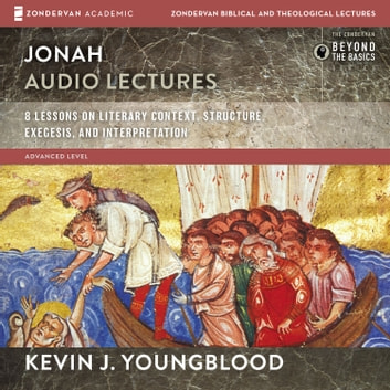 Jonah: Audio Lectures - 8 Lessons on Literary Context, Structure, Exegesis, and Interpretation audiobook by Kevin J. Youngblood
