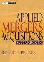 Applied Mergers and Acquisitions Workbook ebook by Robert F. Bruner