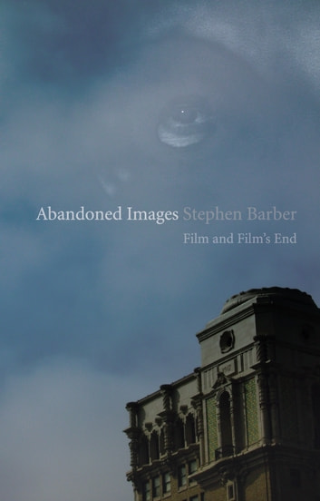 Abandoned Images - Film and Film's End ebook by Stephen Barber