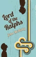 Lord of the Ralphs ebook by John McNally