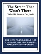 The Street That Wasn't There ebook by Clifford D. Simak, Carl Jacobi
