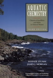 Aquatic Chemistry - Chemical Equilibria and Rates in Natural Waters ebook by Werner Stumm,James J. Morgan