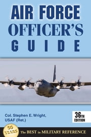 Air Force Officer's Guide - 36th Edition ebook by Col. Stephen E. Wright USAF (Ret.)