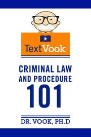 Criminal Law and Procedure 101: The TextVook ebook by Dr. Vook Ph.D