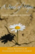 A Seed of Hope: God's Promises of Fertility ebook by