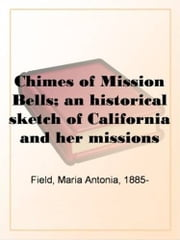 Chimes Of Mission Bells ebook by Maria Antonia Field