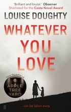 Whatever You Love ebook by Louise Doughty