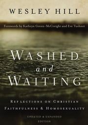 Washed and Waiting - Reflections on Christian Faithfulness and Homosexuality ebook by Wesley Hill,Kathryn Green-McCreight and Eve Tushnet