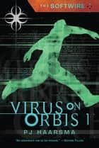 The Softwire: Virus on Orbis 1 ebook by PJ Haarsma