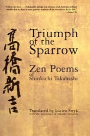 Triumph of the Sparrow - Zen Poems of Shinkichi Takahashi ebook by Shinkichi Takahashi,Lucien Stryk,Takashi Ikemoto